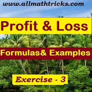 Profit and loss formulas for quantitative aptitude | profit and loss shortcut tricks for bank exams, ssc cgl | profit and loss problems with solutions for all types of competitive exams | Formulas for Profit and loss and practice sums | Exercise – 3 | Profit and loss chapter question and answers