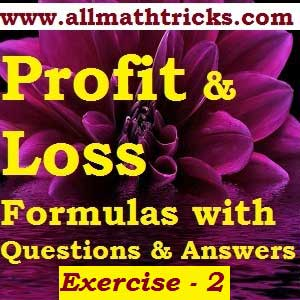 Profit and loss formulas for quantitative aptitude | profit and loss shortcut tricks for bank exams, ssc cgl | profit and loss problems with solutions for all types of competitive exams | Formulas for Profit and loss and practice sums | Exercise – 2 | Profit and loss chapter question and answers