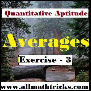 In this page given number of example to cover all topis in Average chapter like Weighted Average, Average age /weight, Average Speed, Average of group of numbers. etc | Average problems with shortcut solution for competitive exams with solutions | Tricks to solve average problems | How to solve average problems quickly