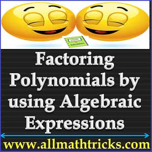 Factoring Polynomials by using Algebraic Expressions | How to Factor Algebraic Equations | all math tricks