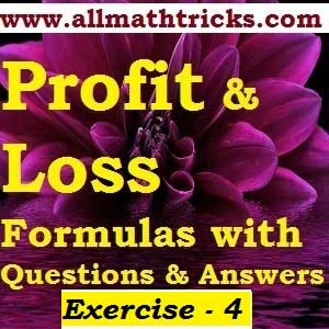 Profit and loss formulas for quantitative aptitude | profit and loss shortcut tricks for bank exams, ssc cgl | profit and loss problems with solutions for all types of competitive exams | Formulas for Profit and loss and practice sums | Exercise – 4 | Profit and loss chapter question and answers