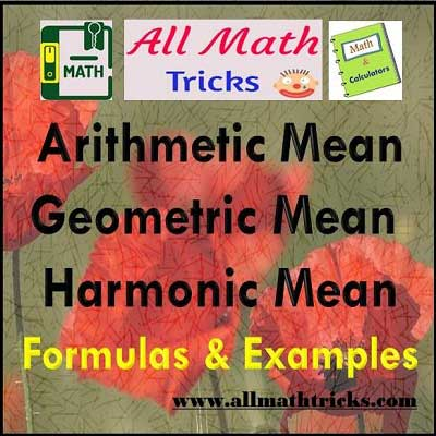 Formulas of Arithmetic Mean, Geometric Mean and Harmonic Mean.  Relation between Arithmetic , Geometric and Harmonic Mean. Also given examples on Arithmetic Progressions (AP),  Geometric Progressions (GP) and Harmonic Progressions.