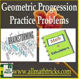 geometric progression examples with solution, geometric progression formula for nth term, geometric progression total sum, geometric progression problems with solution for all competitive exams as well as academic