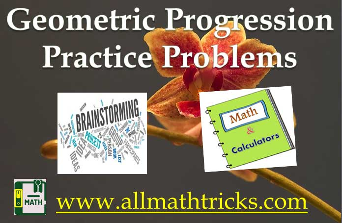 geometric progression exercises with answers, geometric progression tutorial, geometric progression real life examples, allmathtricks, geometric progression problems with solution for all competitive exams as well as academic