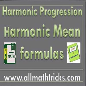 Harmonic progression formulas - nth term and sum of terms, harmonic progression properties with aptitude questions, harmonic mean formula between given quantities