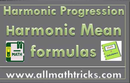 harmonic mean formula between given quantities, Harmonic progression formulas, nth term and sum of terms, harmonic progression properties with aptitude questions, allmathtricks